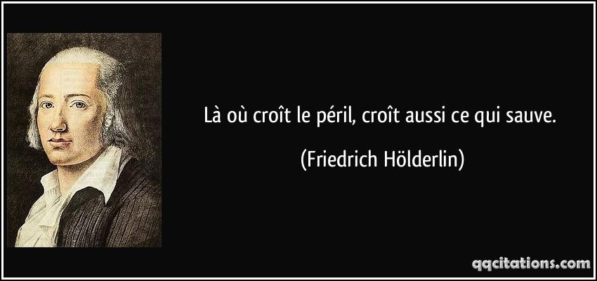 quote-la-ou-croit-le-peril-croit-aussi-ce-qui-sauve-friedrich-holderlin-167088